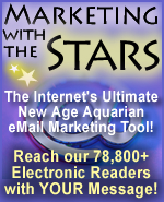 Marketing With The Stars - The Internet's Ultimate New Age Aquarian eMail Marketing Tool! Reach our 78,800+ Electornic Readers with YOUR Message!